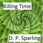 KILLING TIME by D.P.  Sparling