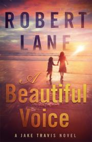 A BEAUTIFUL VOICE by Robert Lane