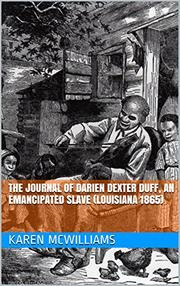 THE JOURNAL OF DARIEN DEXTER DUFF, AN EMANCIPATED SLAVE (LOUISIANA 1865) by Karen  McWilliams