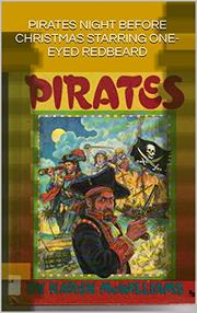 PIRATES' NIGHT BEFORE CHRISTMAS STARRING ONE EYE REDBEARD by Karen  McWilliams