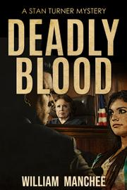 DEADLY BLOOD by William  Manchee