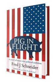 PIG IN FLIGHT by Fred J Schneider