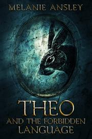 THEO AND THE FORBIDDEN LANGUAGE by Melanie  Ansley