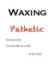 WAXING PATHETIC by M. B. Clark