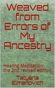 WEAVED FROM ERRORS OF MY ANCESTRY by Tatyana Elmanovich