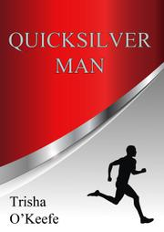 QUICKSILVER MAN by Trisha O'Keefe