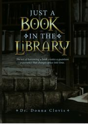 JUST A BOOK IN THE LIBRARY by Donna Clovis