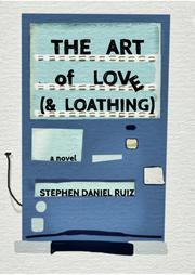 THE ART OF LOVE (& LOATHING) by Stephen Daniel Ruiz