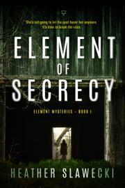 ELEMENT OF SECRECY by Heather Slawecki