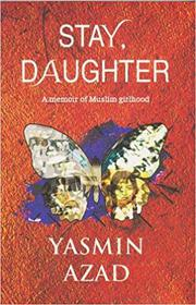 STAY, DAUGHTER by Yasmin Azad