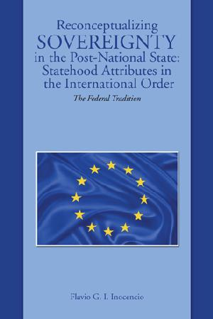 Reconceptualizing Sovereignty in the Post-National State: Statehood Attributes in the International Order