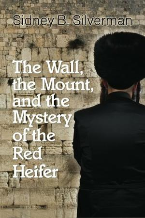 The Wall, The Mount, and the Mystery of the Red Heifer