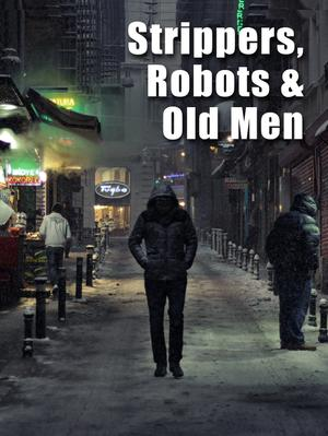 STRIPPERS, ROBOTS AND OLD MEN