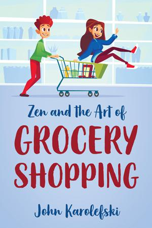 ZEN AND THE ART OF GROCERY SHOPPING