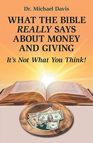 WHAT THE BIBLE REALLY SAYS ABOUT MONEY AND GIVING