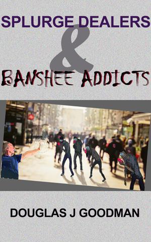 SPLURGE DEALERS & BANSHEE ADDICTS